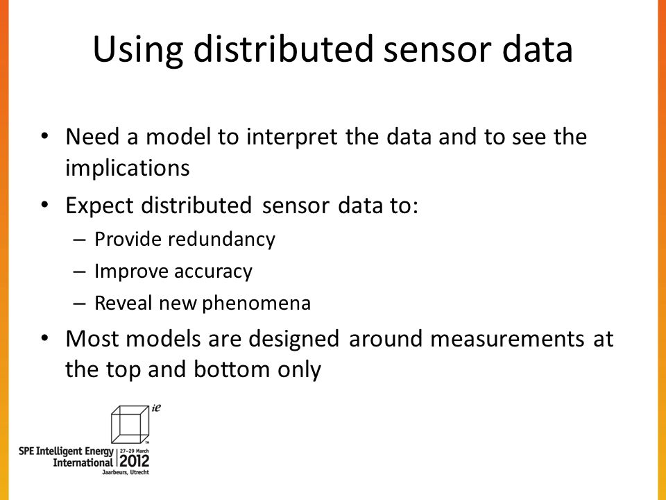 Using distributed sensor data Need a model to interpret the data and to see the implications Expect distributed sensor data to: – Provide redundancy –