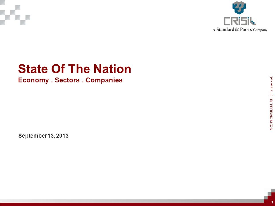 © 2013 CRISIL Ltd. All rights reserved. State Of The Nation Economy. Sectors. Companies September 13, 2013 1