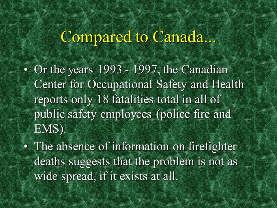 Compared to Canada... Or the years 1993 - 1997, the Canadian Center for Occupational Safety and Health reports only 18 fatalities total in all of publ