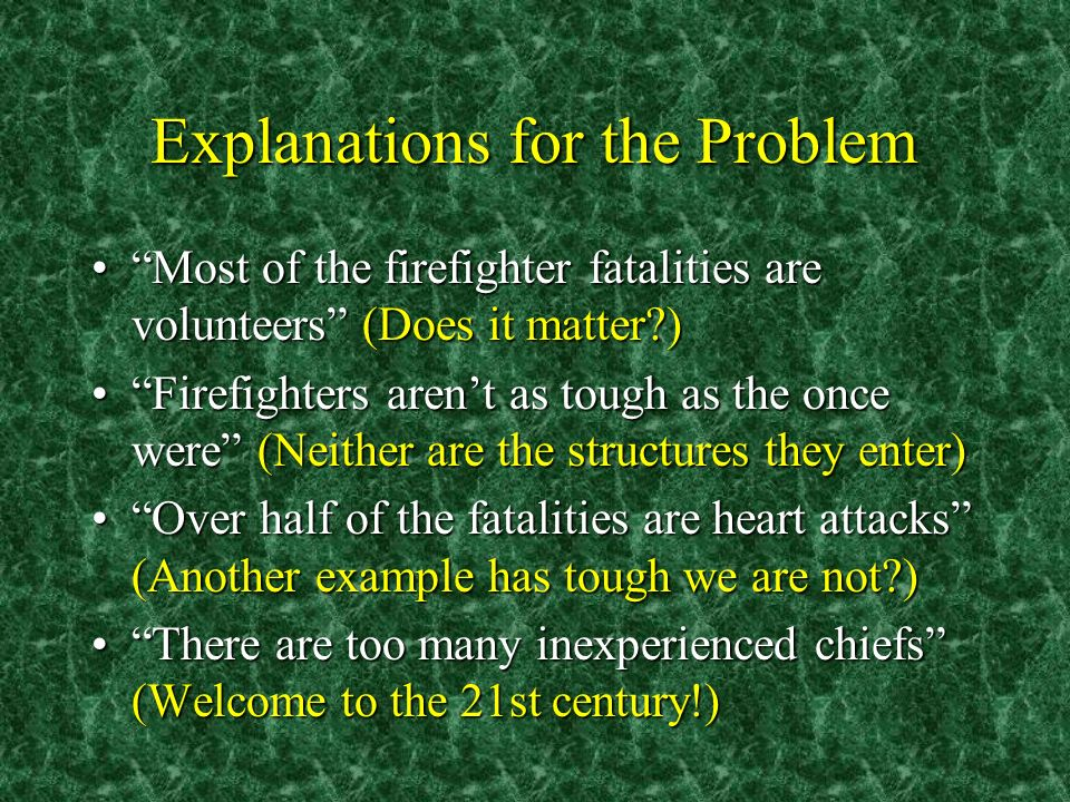 Explanations for the Problem Most of the firefighter fatalities are volunteers (Does it matter?)Most of the firefighter fatalities are volunteers (Doe
