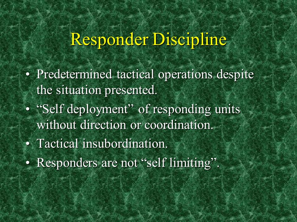 Responder Discipline Predetermined tactical operations despite the situation presented.Predetermined tactical operations despite the situation presented.