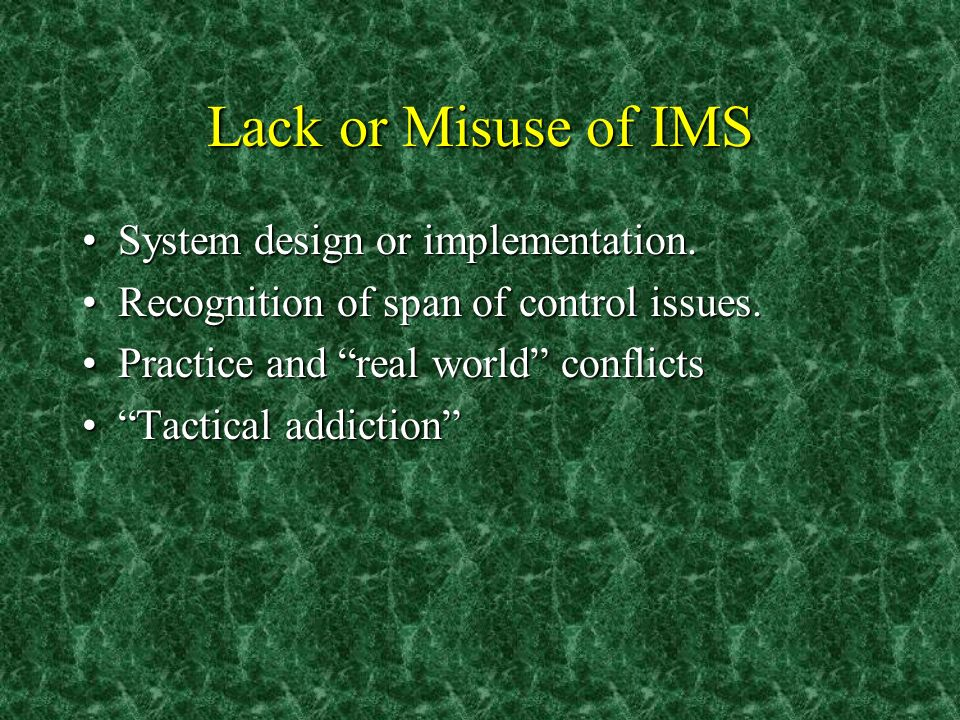 Lack or Misuse of IMS System design or implementation.System design or implementation.