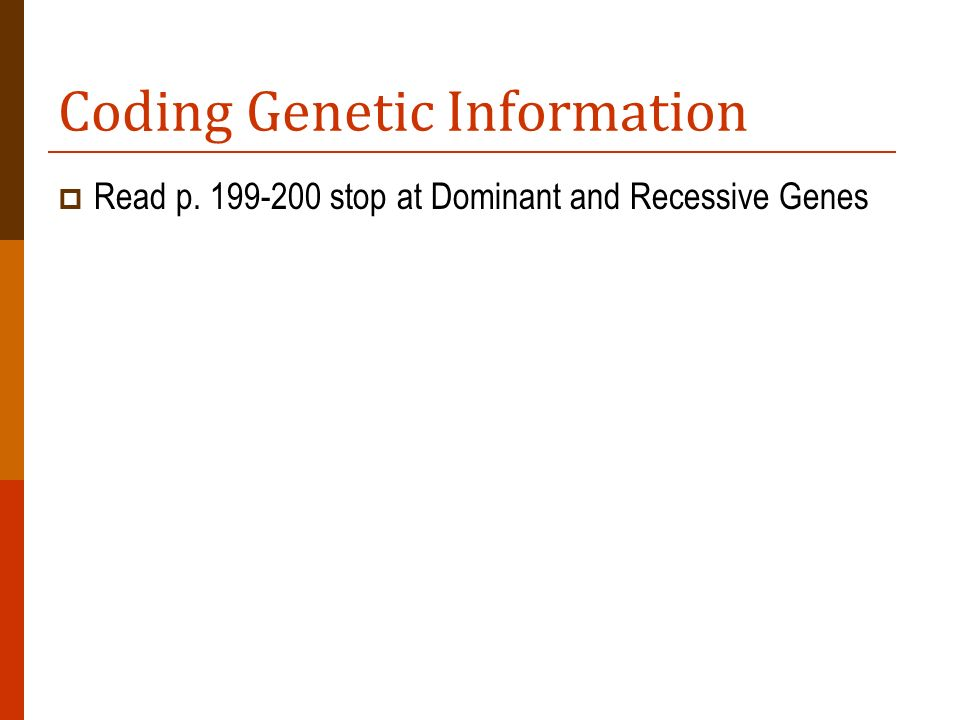 Coding Genetic Information Read p. 199-200 stop at Dominant and Recessive Genes