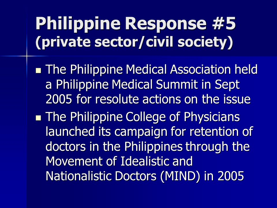 Philippine Response #5 (private sector/civil society) The Philippine Medical Association held a Philippine Medical Summit in Sept 2005 for resolute ac