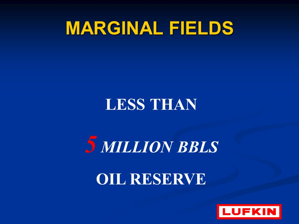 MARGINAL FIELDS LESS THAN 5 MILLION BBLS OIL RESERVE