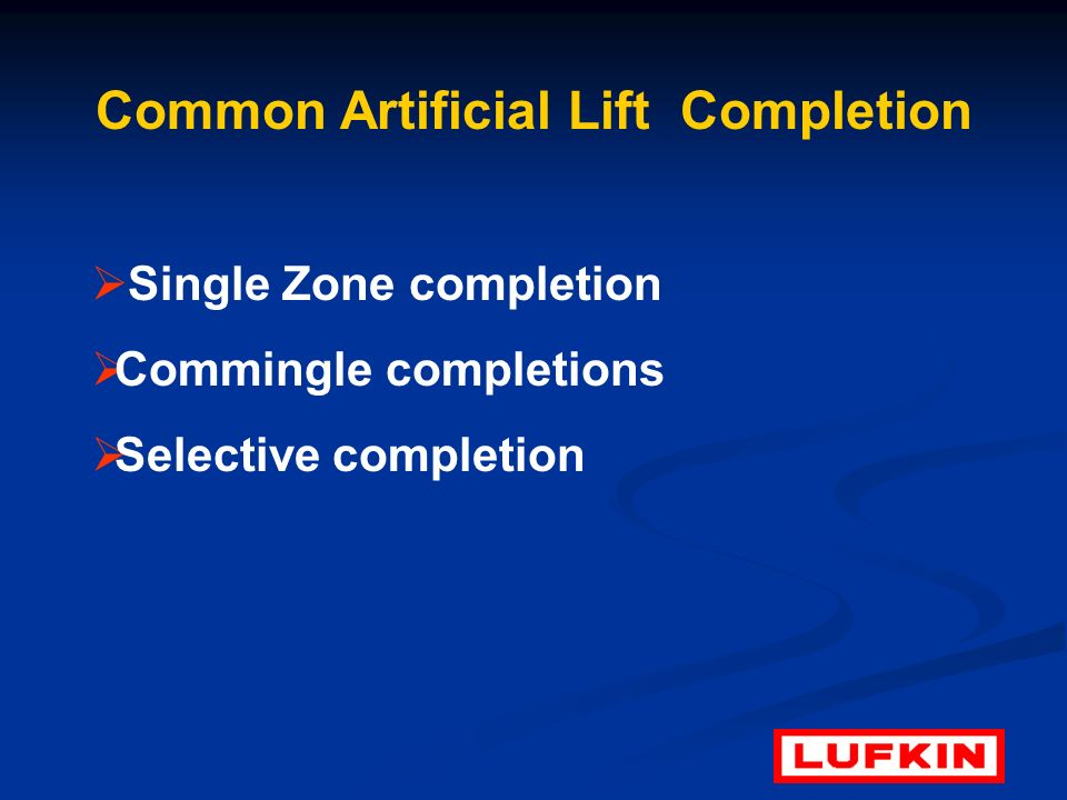 Common Artificial Lift Completion Single Zone completion Commingle completions Selective completion