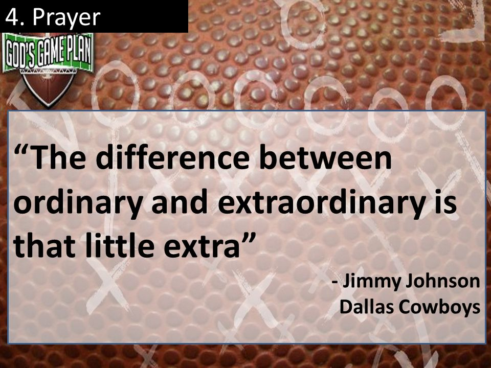 4. Prayer The difference between ordinary and extraordinary is that little extra - Jimmy Johnson Dallas Cowboys