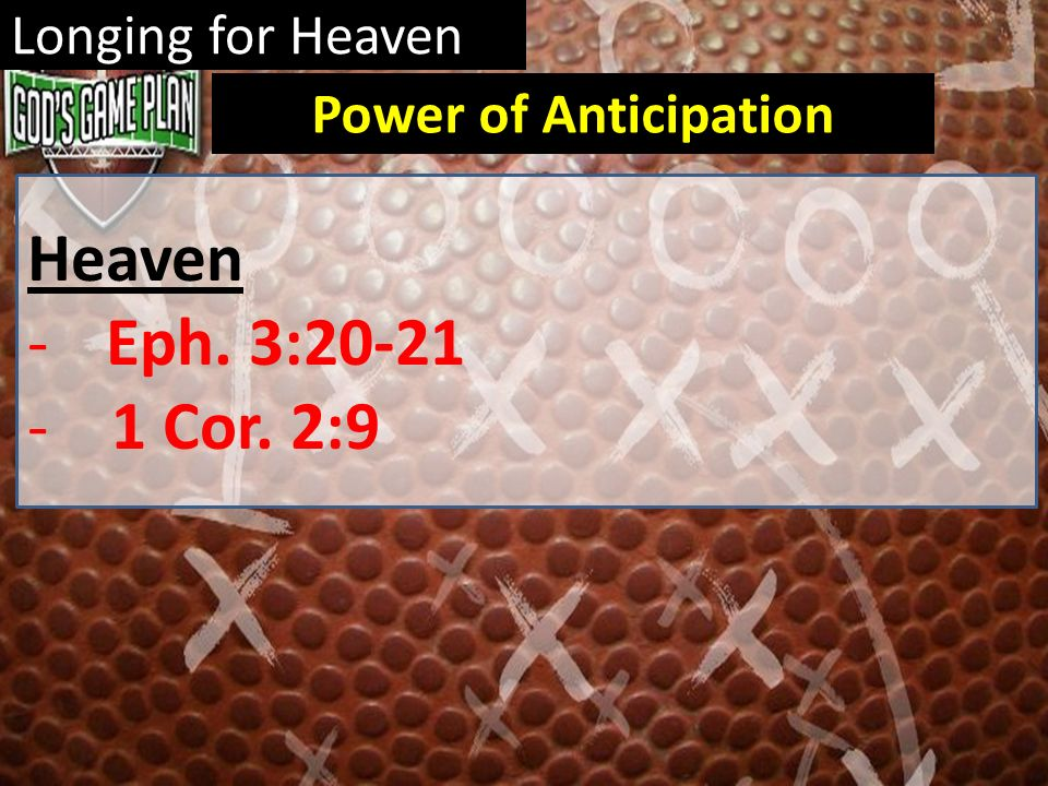 Longing for Heaven Heaven -Eph. 3:20-21 - 1 Cor. 2:9 Power of Anticipation