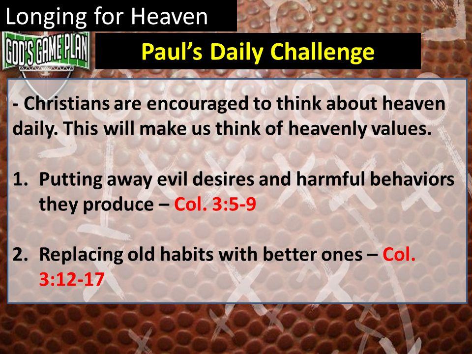 Longing for Heaven - Christians are encouraged to think about heaven daily. This will make us think of heavenly values. 1.Putting away evil desires an