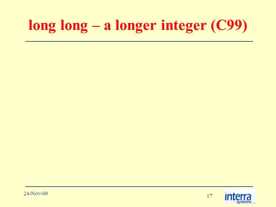 17 24-Nov-09 long long – a longer integer (C99)