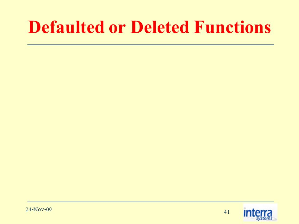 41 24-Nov-09 Defaulted or Deleted Functions