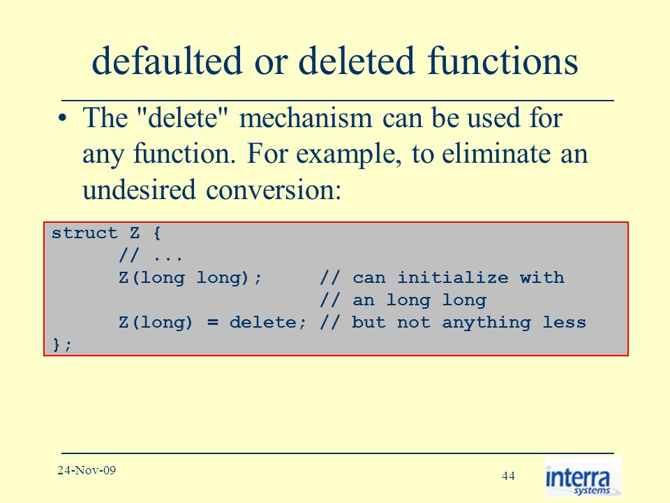 44 24-Nov-09 defaulted or deleted functions The delete mechanism can be used for any function.