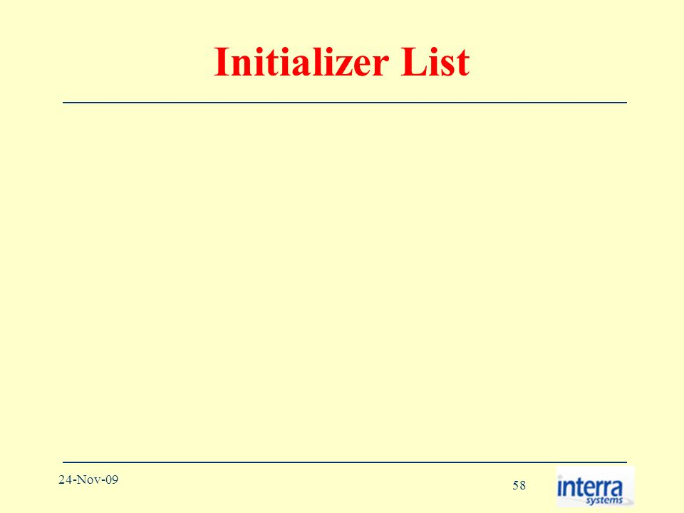 58 24-Nov-09 Initializer List
