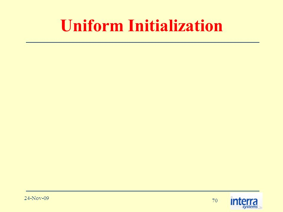 70 24-Nov-09 Uniform Initialization