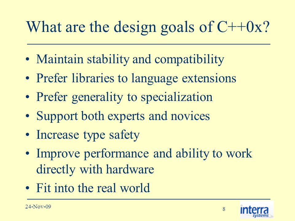 9 24-Nov-09 What are the design goals of C++0x.