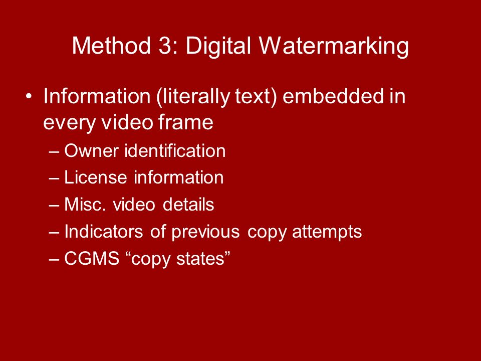 Information (literally text) embedded in every video frame –Owner identification –License information –Misc.