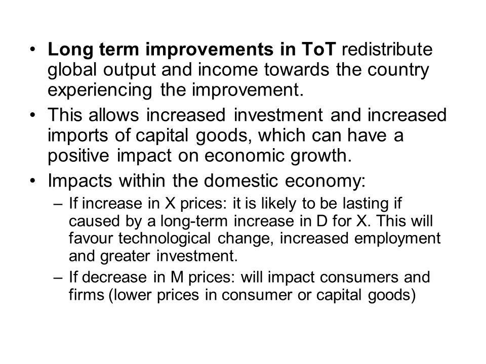 Long term improvements in ToT redistribute global output and income towards the country experiencing the improvement.