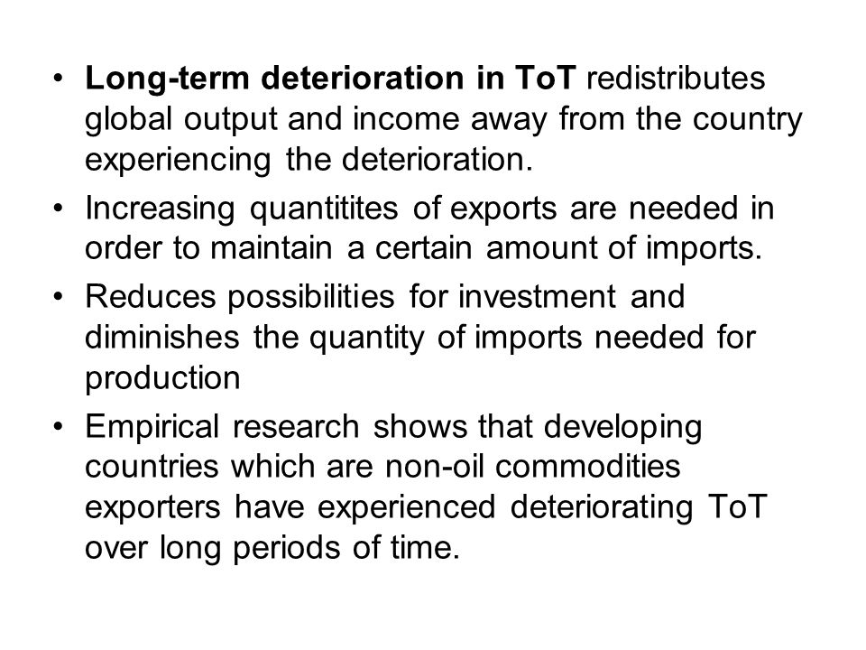 Long-term deterioration in ToT redistributes global output and income away from the country experiencing the deterioration.