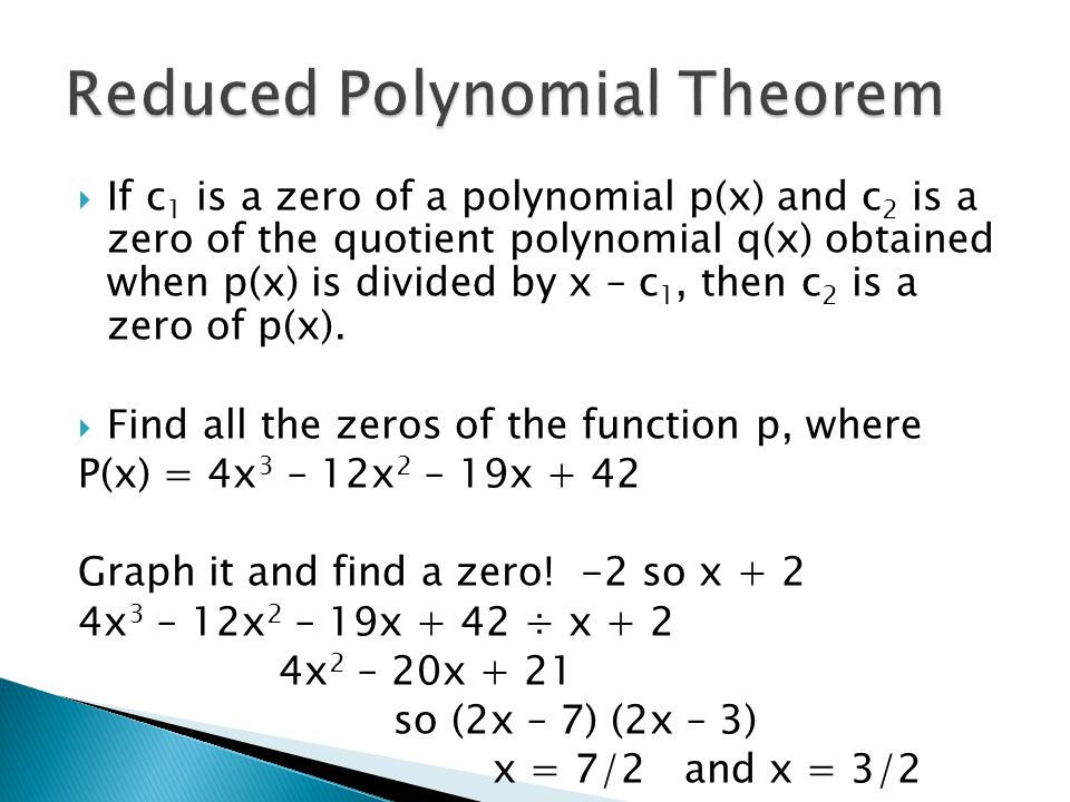 If c 1 is a zero of a polynomial p(x) and c 2 is a zero of the quotient polynomial q(x) obtained when p(x) is divided by x – c 1, then c 2 is a zero o