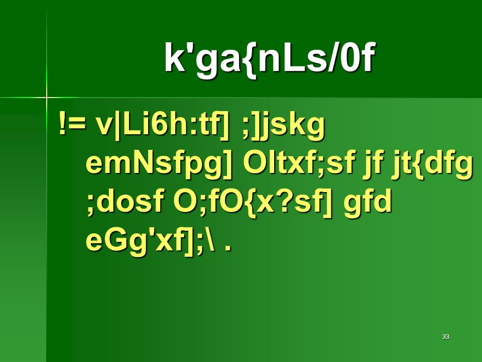 33 != v|Li6h:tf] ;]jskg emNsfpg] Oltxf;sf jf jt{dfg ;dosf O;fO{x sf] gfd eGg xf];\. k ga{nLs/0f