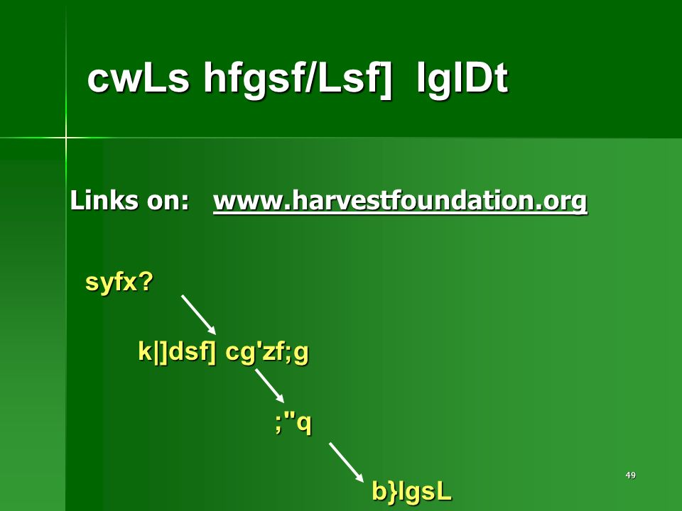 49 cwLs hfgsf/Lsf] lglDt Links on: www.harvestfoundation.org syfx.