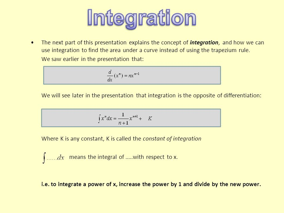 The next part of this presentation explains the concept of integration, and how we can use integration to find the area under a curve instead of using
