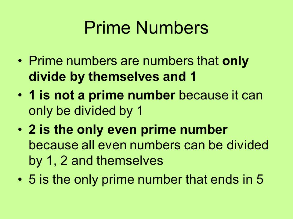 Prime Numbers Prime numbers are numbers that only divide by themselves and 1 1 is not a prime number because it can only be divided by 1 2 is the only