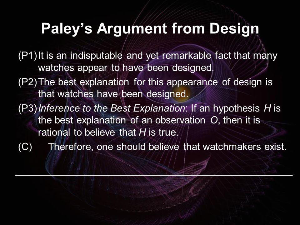 Paleys Argument from Design (P1)It is an indisputable and yet remarkable fact that many watches appear to have been designed. (P2)The best explanation