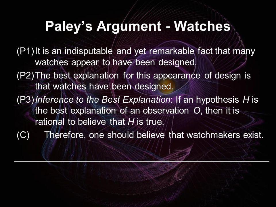 Paleys Argument - Watches (P1)It is an indisputable and yet remarkable fact that many watches appear to have been designed. (P2)The best explanation f