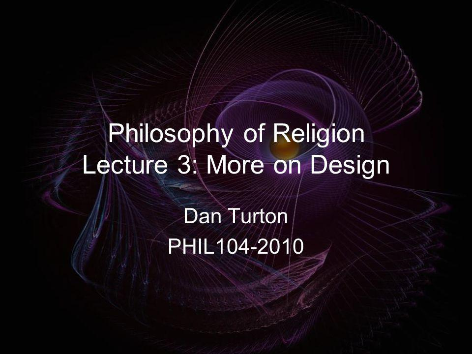 Philosophy of Religion Lecture 3: More on Design Dan Turton PHIL104-2010