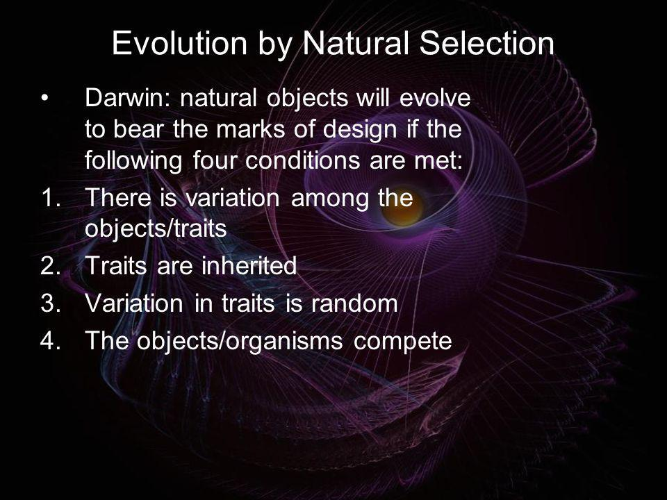 Evolution by Natural Selection Darwin: natural objects will evolve to bear the marks of design if the following four conditions are met: 1.There is va