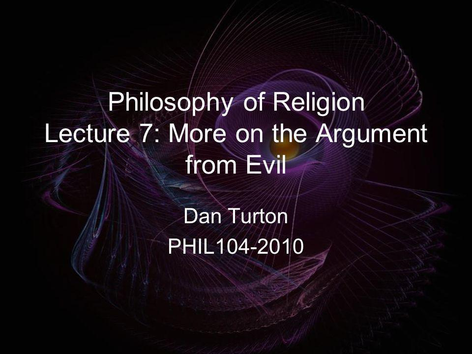 Philosophy of Religion Lecture 7: More on the Argument from Evil Dan Turton PHIL104-2010