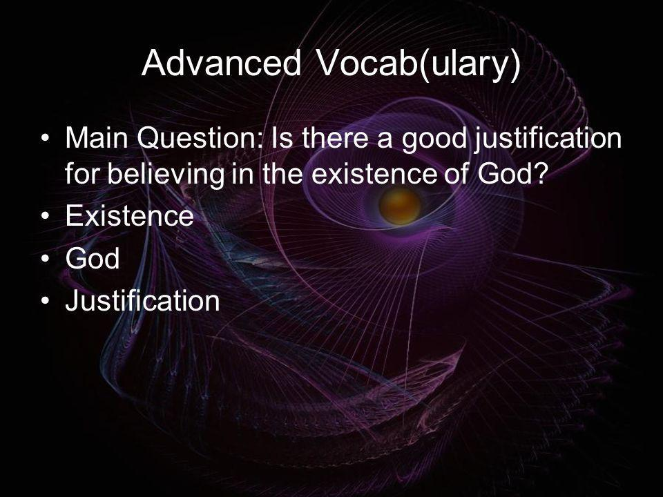 Advanced Vocab(ulary) Main Question: Is there a good justification for believing in the existence of God? Existence God Justification