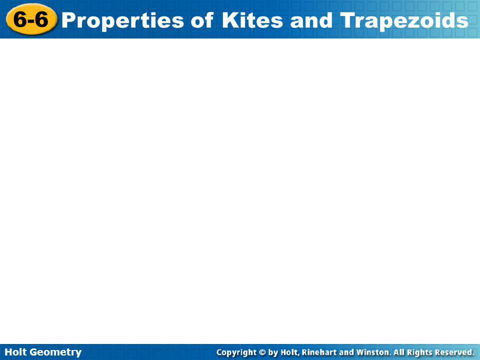 Holt Geometry 6-6 Properties of Kites and Trapezoids