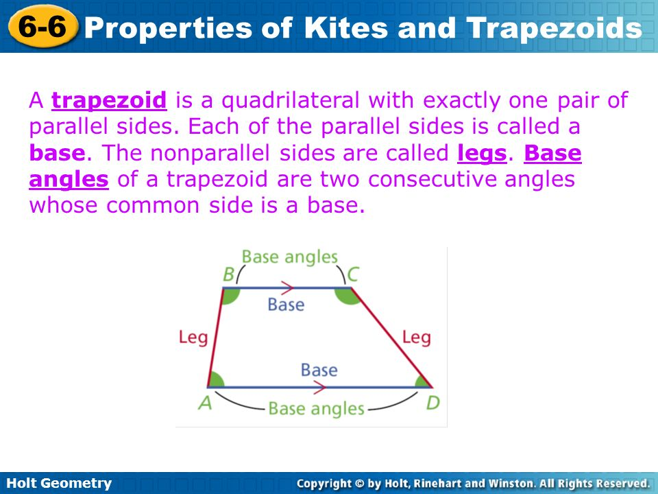 Holt Geometry 6-6 Properties of Kites and Trapezoids A trapezoid is a quadrilateral with exactly one pair of parallel sides. Each of the parallel side