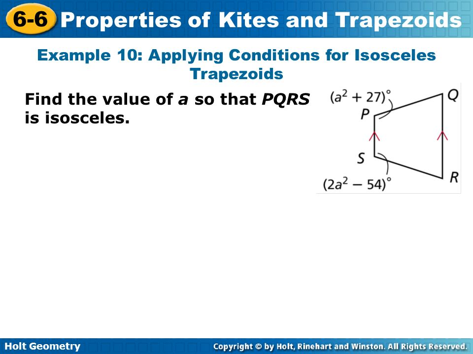 Holt Geometry 6-6 Properties of Kites and Trapezoids Example 10: Applying Conditions for Isosceles Trapezoids Find the value of a so that PQRS is isos