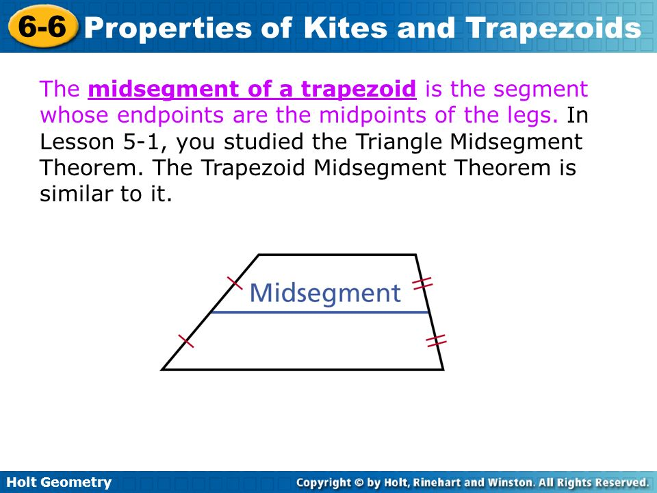 Holt Geometry 6-6 Properties of Kites and Trapezoids The midsegment of a trapezoid is the segment whose endpoints are the midpoints of the legs. In Le