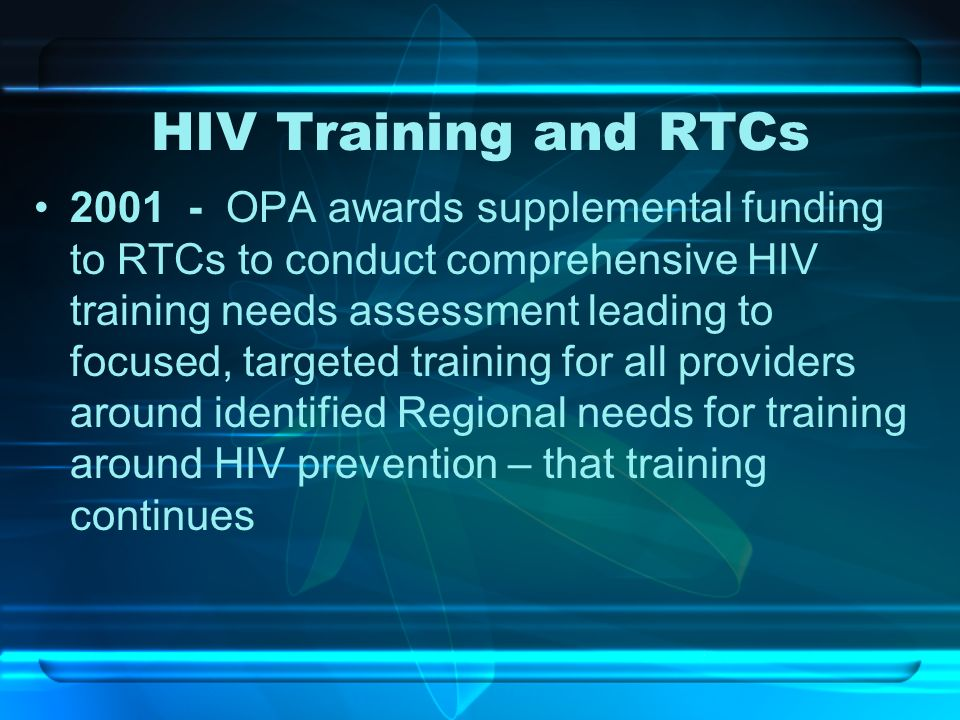 HIV Training and RTCs 2001 - OPA awards supplemental funding to RTCs to conduct comprehensive HIV training needs assessment leading to focused, target