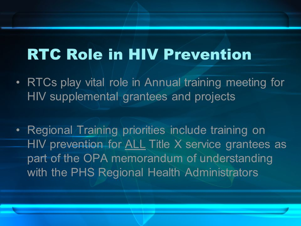 RTC Role in HIV Prevention RTCs play vital role in Annual training meeting for HIV supplemental grantees and projects Regional Training priorities inc