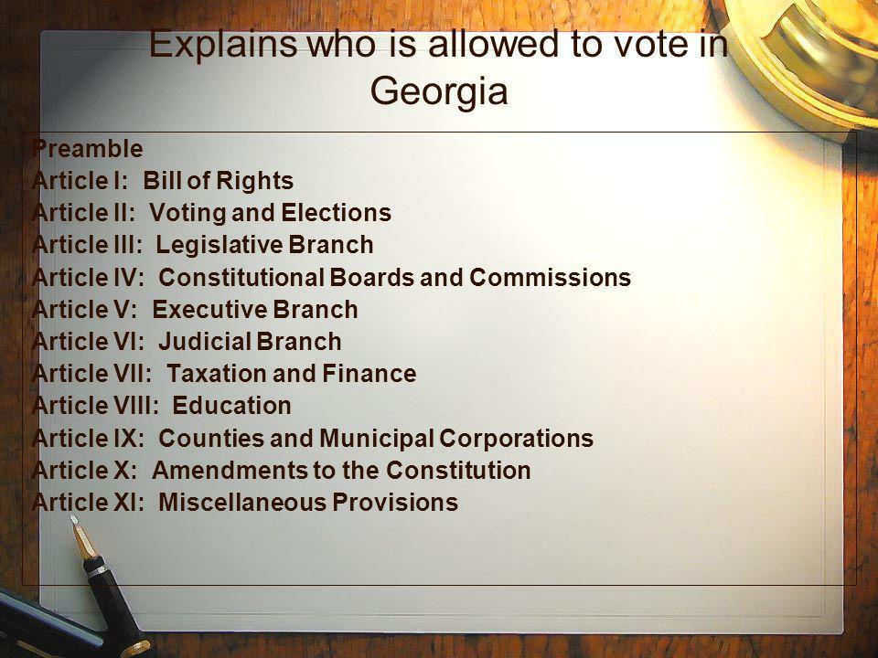 Explains who is allowed to vote in Georgia Preamble Article I: Bill of Rights Article II: Voting and Elections Article III: Legislative Branch Article