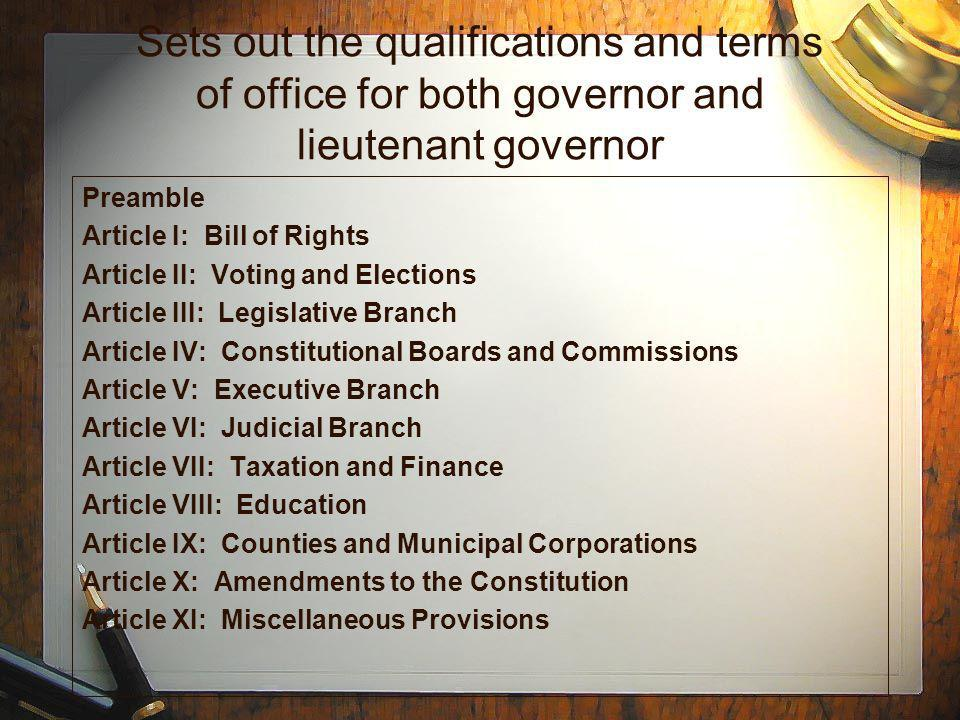 Sets out the qualifications and terms of office for both governor and lieutenant governor Preamble Article I: Bill of Rights Article II: Voting and El