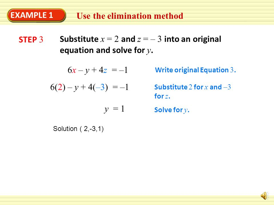 EXAMPLE 1 2x – 3y + 5z = –14 –18x + 3y –12z = 3 Add – 3 times Equation 3 to Equation 2. –16x – 7z = –11 New Equation 2 STEP 2 Solve the new linear sys