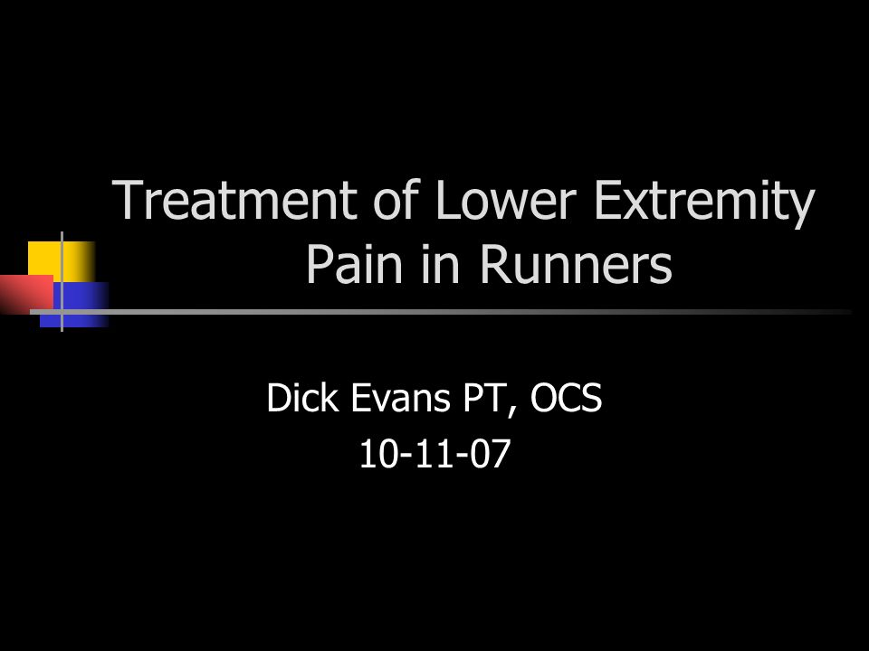 Treatment of Lower Extremity Pain in Runners Dick Evans PT, OCS 10-11-07
