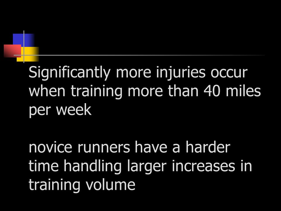 Significantly more injuries occur when training more than 40 miles per week novice runners have a harder time handling larger increases in training vo