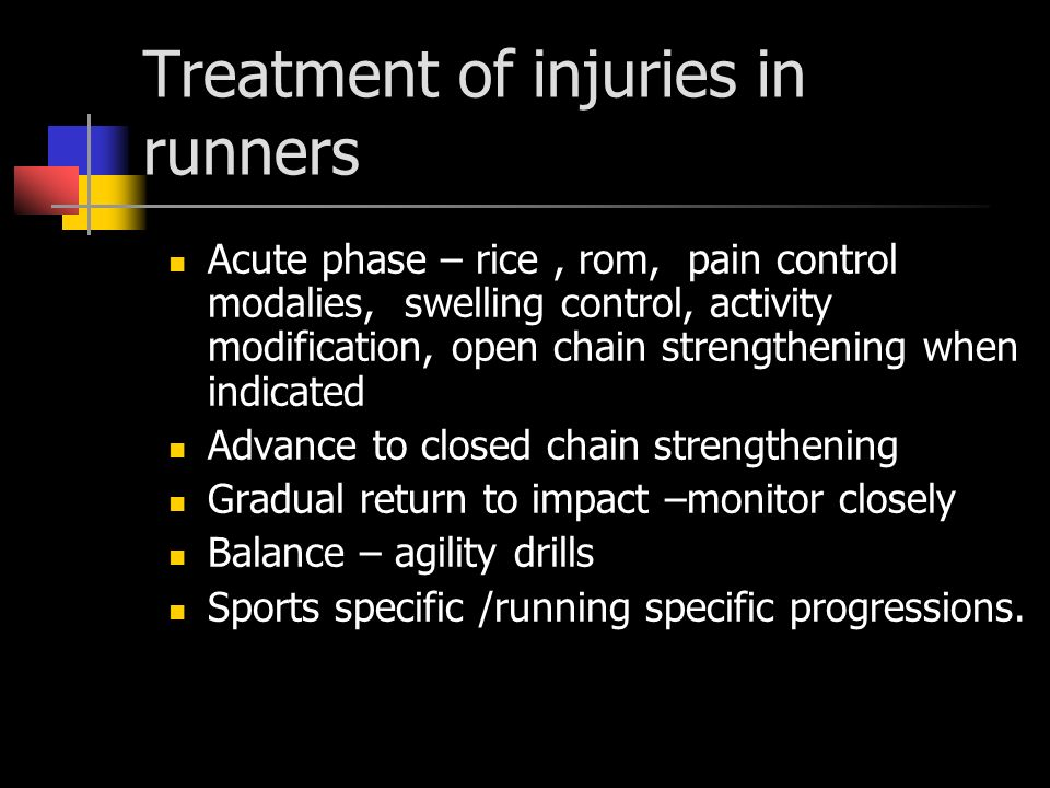 Treatment of injuries in runners Acute phase – rice, rom, pain control modalies, swelling control, activity modification, open chain strengthening whe
