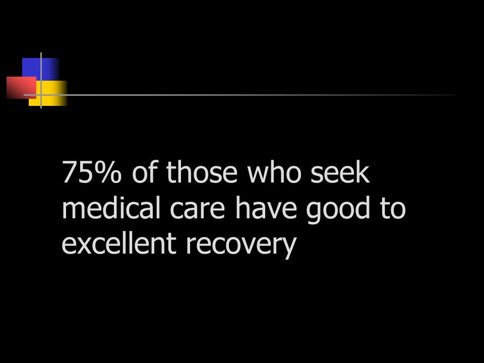 75% of those who seek medical care have good to excellent recovery