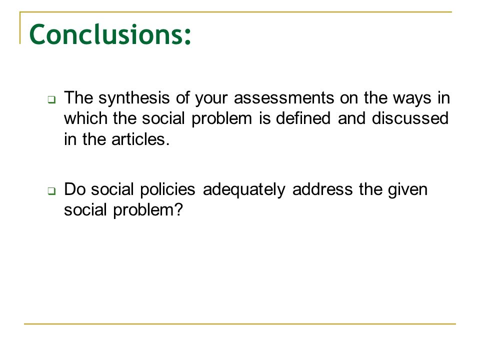 Conclusions: The synthesis of your assessments on the ways in which the social problem is defined and discussed in the articles.