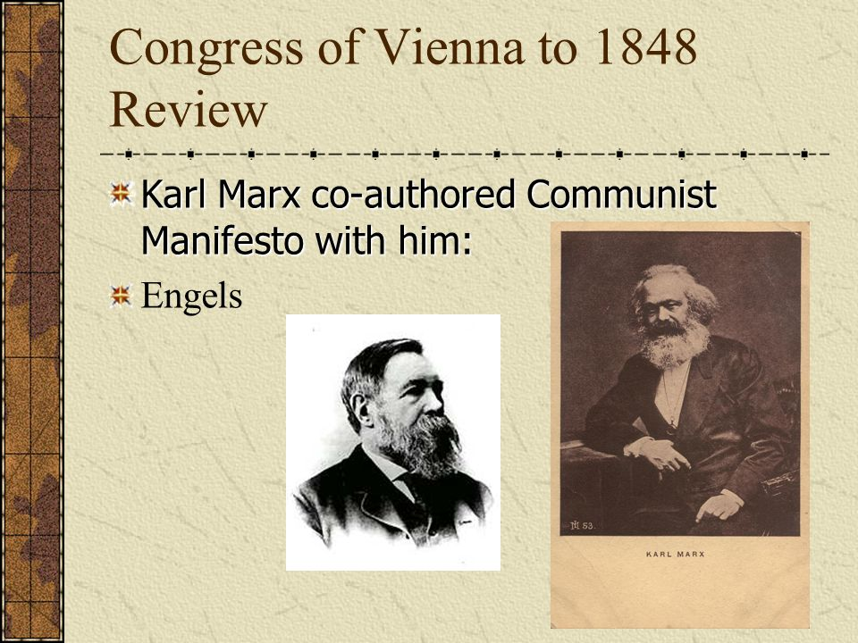 Congress of Vienna to 1848 Review The word to describe what Marx called the working class Proletariat Whose ideas were Marxs theory of historical evolution based on.