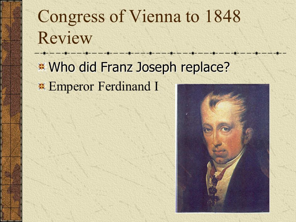 Congress of Vienna to 1848 Review Who was in the conspiracy to overthrow Emperor Ferdinand I.