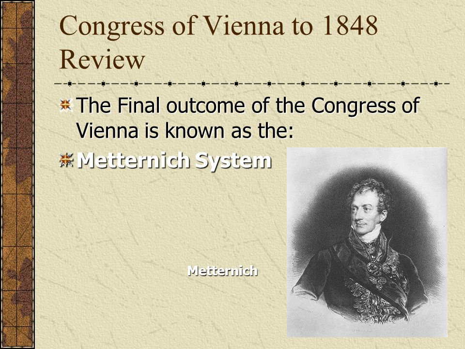 Congress of Vienna to 1848 Review The Participants of the Congress of Vienna almost came to war as a result of this question Polish-Saxon Question